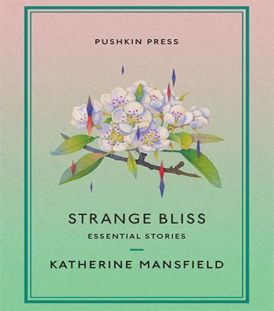 """Genius"" Katherine Mansfield's ""frantic creative flourishing"" collected in 'Strange Bliss'"